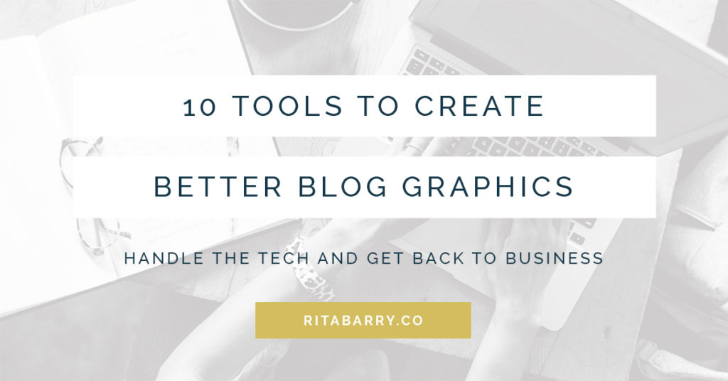 10 Tools to Create Better Blog Graphics · Rita Barry & Co